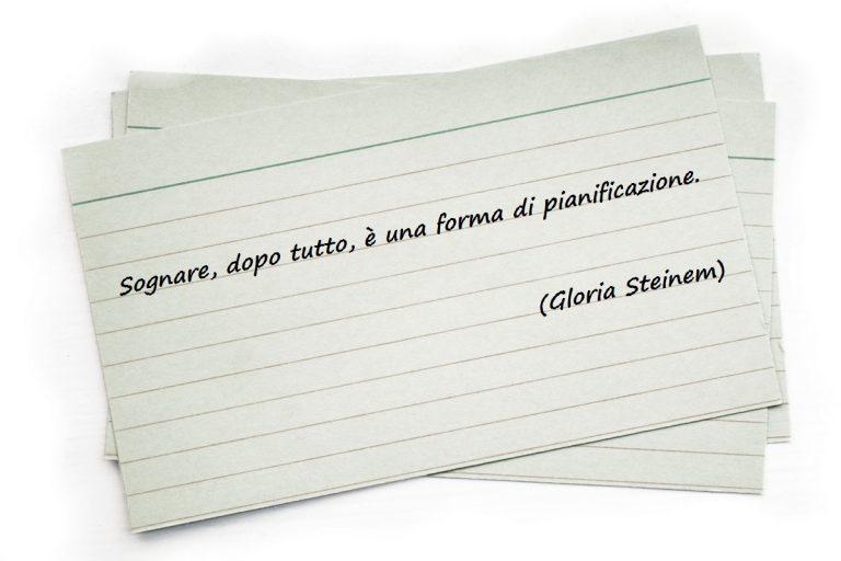 Sognare, dopo tutto, è una forma di pianificazione. (Gloria Steinem)